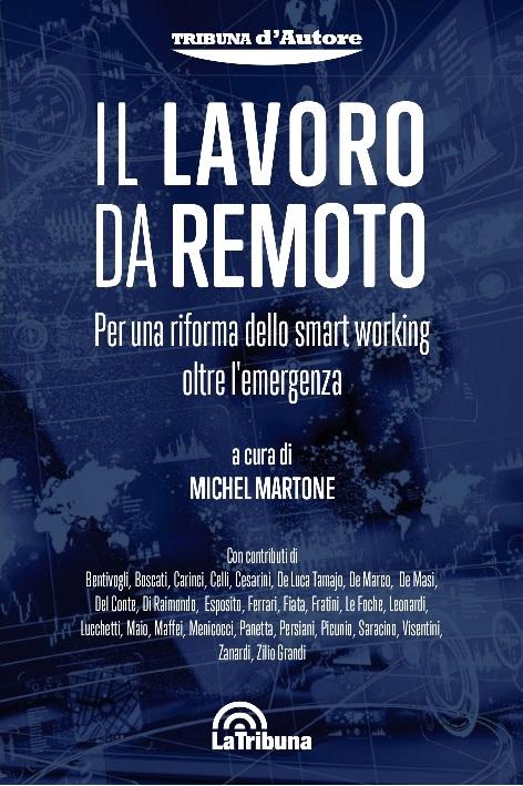 Il lavoro da remoto. Per una riforma dello smart working oltre l'emergenza – a cura di Michel Martone